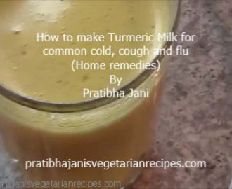 Ayurveda Home remedies – Turmeric Milk for common cold cough and flu season By Pratibha Jani