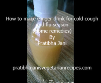 Ayurveda Home remedies – Fresh Ginger Drink for common cold cough and flu season By Pratibha Jani