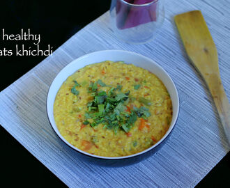 oats khichdi recipe | easy and healthy oats khichdi recipe