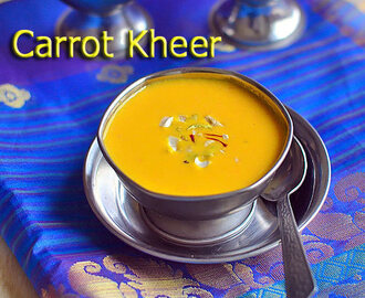Carrot Kheer Recipe – Easy Carrot Payasam Recipe