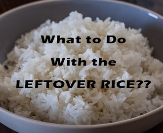 Tip #14: What to do with the Leftover Rice?