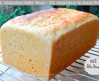 100% Whole Wheat Batter Bread | 100% Whole Wheat No Knead Bread | No Knead Atta Bread