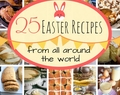 25 Traditional Easter Recipes from around the world