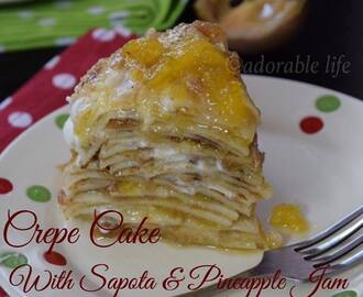 Crepe Cake with Homemade Sapota and Pineapple Jam