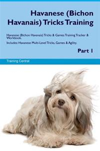 Havanese (Bichon Havanais) Tricks Training Havanese (Bichon Havanais) Tricks & Games Training Tracker & Workbook. Includes