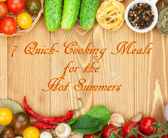7 Quick Fix Meals for Hot Summer Afternoons
