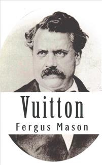 Vuitton: A Biography of Louis Vuitton