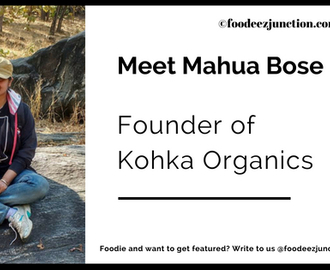 Meet Mahua Bose, The Founder of Kohka Organics | Interview
