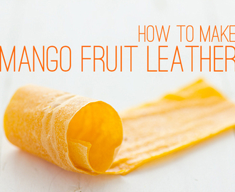 How to Make Mango Fruit Leather (Without a Dehydrator!)