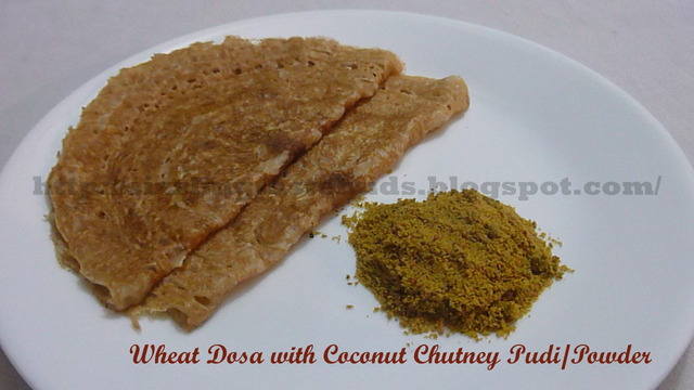Instant Wheat Dosa with Coconut chutney Pudi(Powder)