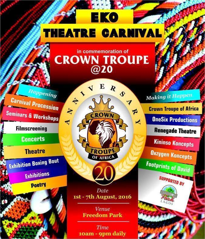 Eko Theatre Carnival: in commemoration of Crown Troupe of Africa's 20th Anniversary, Date: 1st – 7th August 2016, Venue: Freedom Park, Lagos, Time: 10:00am – 9:00pm Daily, Gate: Gate: FREE [Freedom Park entrance fee applies]