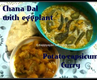 Combo Menu Idea : Chana dal with eggplant & Potato-capsicum Curry with Phulkas