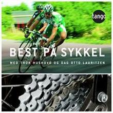 Best på Sykkel! - Av Thor Hushovd Treningstips, Utstyr, Kosthold mm.