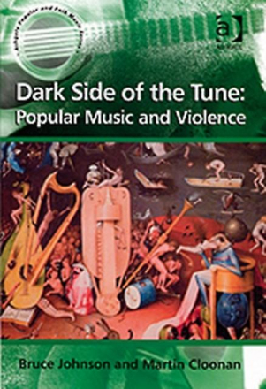 Dark Side of the Tune: Popular Music and Violence (Ashgate Popular ...