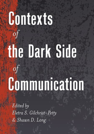Contexts of the Dark Side of Communication (Lifespan Communication)...
