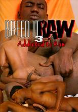 Breed It Raw 3 Addicted To Raw