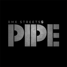 PIPE by BMX Streets
