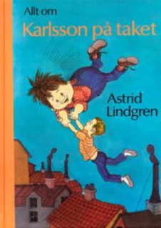 Allt om Karlsson på taket. Samlingsvolym: 1) Lillebror och Karlsson på taket; 2) Karlsson på taket flyger igen; 3) Karlsson på taket smyger igen