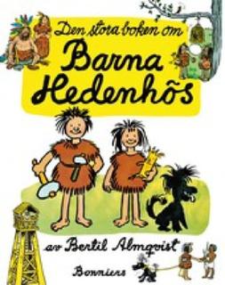 Den stora boken om Barna Hedenhös: 1. Barna Hedenhös; 2. Barna Hedenhös reser till Egypten; 3. Barna Hedenhös upptäcker Amerika; 4. Barna Hedenhös åker bananbåt till Kanarieöarna; 5. Barna Hedenhös reser till Paris
