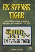 En svensk tiger : hårda fakta och siffror över svensk beredskap och upprustning 1939-1945