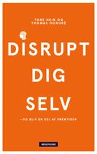 Disrupt dig selv - Og bliv en del af fremtiden - Hæftet