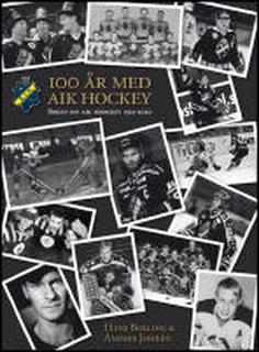 AIK Ishockey 100 år : Boken om AIK Ishockey 1921-2021