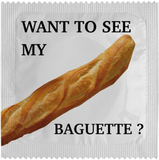 Want to See My Baguette? - Kondom