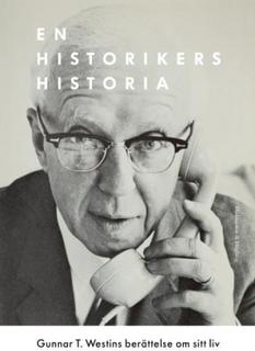 Westin Gunnar T.;En Historikers Historia - Gunnar T. Westins Berättelse Om Sitt Liv