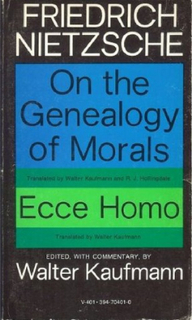 On the genealogy of morals ; translated by Walter Kaufmann and R.J. Hollingdale. Ecce homo ; translated by Walter Kaufmann. Edited, with commentary by Walter Kaufmann