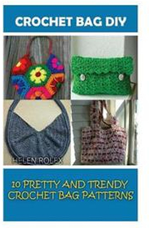 Crochet Bag DIY: 10 Pretty and Trendy Crochet Bag Patterns: (Summer Crochet, Easy Crochet Patterns, Crochet Hook A, Crochet Accessories