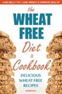 Wheat Free Diet & Cookbook