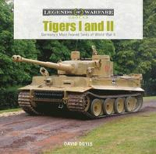 Tigers I and II : Germany's Most Feared Tanks of World War II
