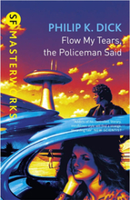 SF Masterworks: Flow My Tears the Policeman Said by Philip K Dick (Paperback)