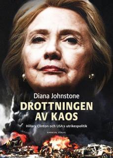 Johnstone Diana;Drottningen Av Kaos - Hillary Clinton Och Usa-s Utrikespolitik