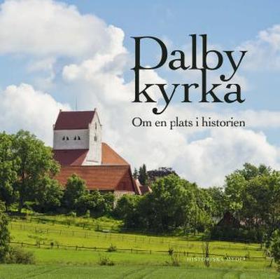 Larsson Anita;Dalby Kyrka - Om En Plats I Historie