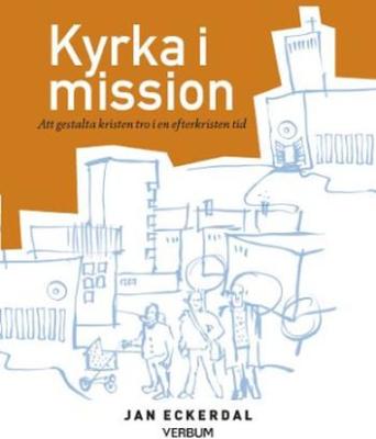 Eckerdal Jan;Kyrka I Mission - Att Gestalta Kriste