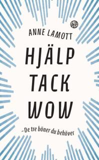 Lamott Anne;Hjälp Tack Wow - De Tre Bönerna Du Behöver