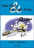 Andersson Carl O;Fula Fiskar Och Sprängd Anka