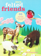 MY FELTED FRIENDS – 35 Adorable Needle-felted Friends