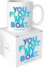 Quotable Mug You Float My Boat