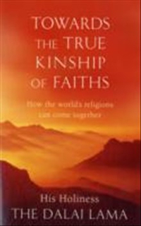Towards the true kinship of faiths - how the worlds religions can come toge