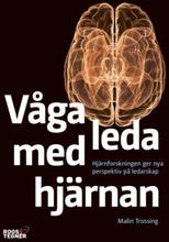 Våga Leda Med Hjärnan - Hjärnforskningen Ger Nya Perspektiv På Ledarskap