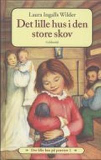 Det Lille Hus På Prærien 1 - Det Lille Hus I Den Store Skov - Laura Ingalls Wilder - Bog