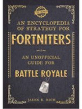 An Encyclopedia of Strategy for Fortniters: An Unofficial Guide for Battle Royale (Taschenbuch)