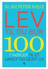 Lev til du blir 100; 7 nøkler til et langt og godt