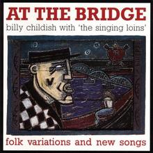 Childish Billy: At The Bridge