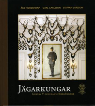 Jägarkungar - Gustaf V Och Hans Föregångare