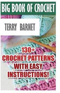 Big Book of Crochet: 130+ Crochet Patterns with Easy Instructions!: (Amigurumi Crochet, African Flower Crochet, Afgan Crochet, Crochet for