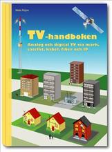 TV-handboken - analog och digital TV via mark, satellit, kabel, fiber och IP.