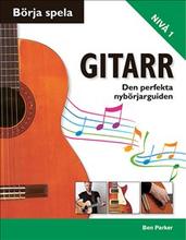 Börja spela gitarr : den perfekta nybörjarguiden